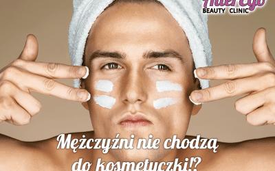 Mężczyźni nie chodzą do kosmetyczki!?